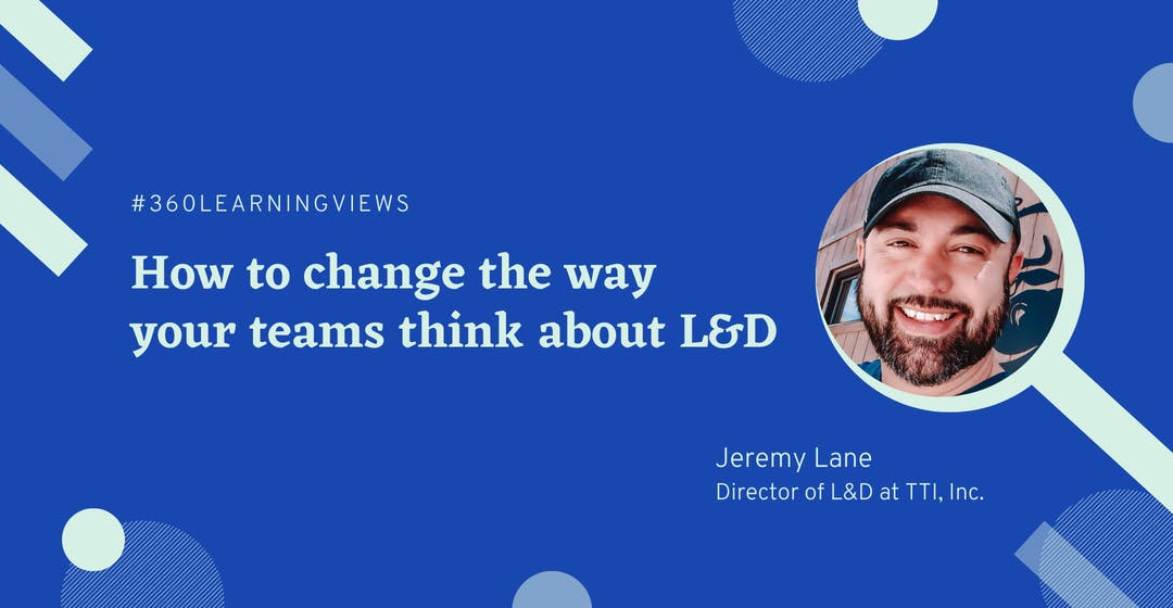 How to Change the Way Your Teams Think About L&D