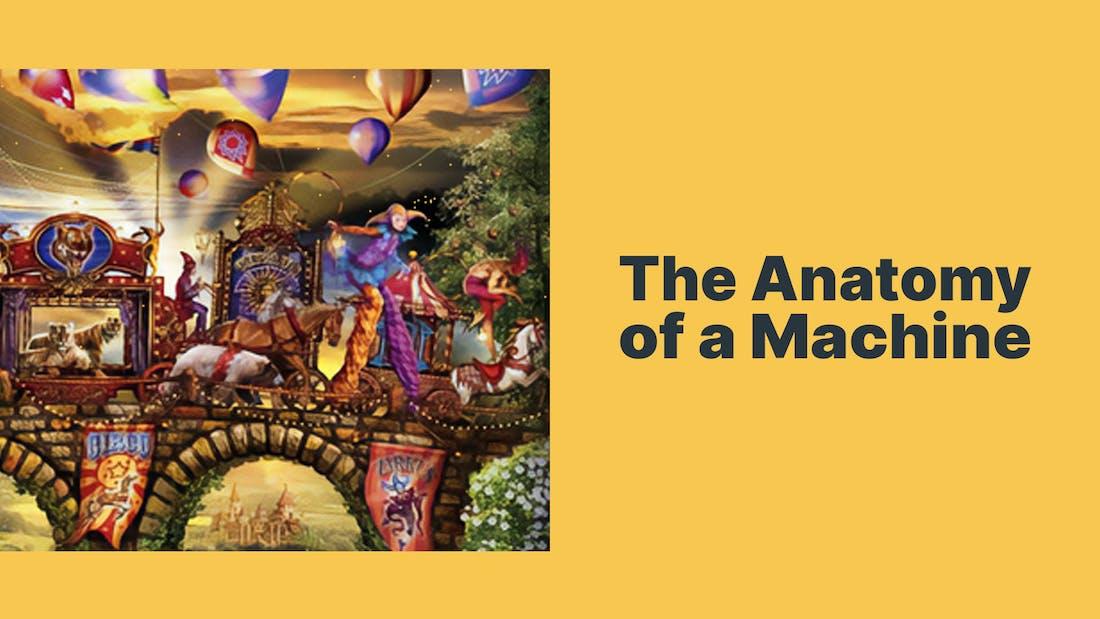 The Anatomy of a Machine