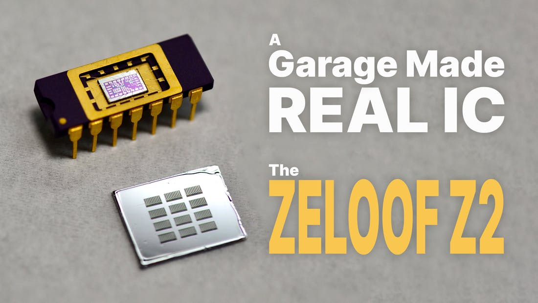 The Zeloof Z2 - A Garage Made REAL IC