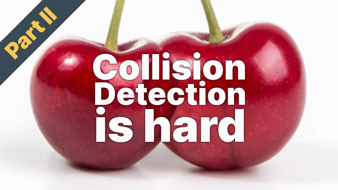 Collision Detection Is Hard - Part II