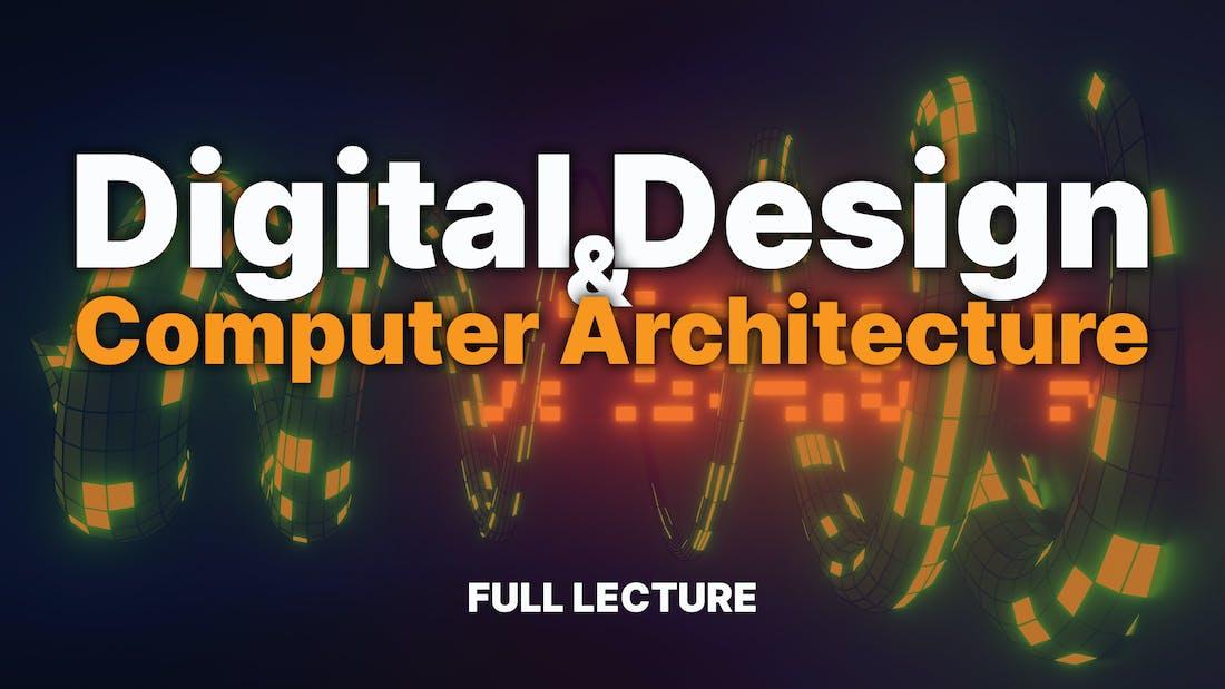 Digital Design & Computer Architecture - Full Course