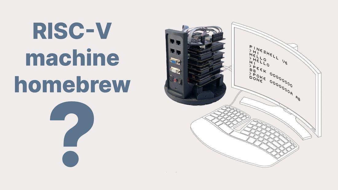 A homebrew RISC-V Machine