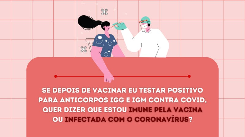 Não é possível saber se a produção de anticorpos foi induzida pela vacina ou pela infecção com o coronavírus