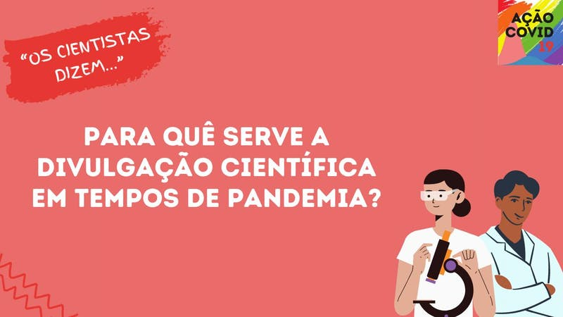 Mais do que nunca, precisamos falar sobre métodos científicos e a importância da divulgação científica no contexto de pandemia