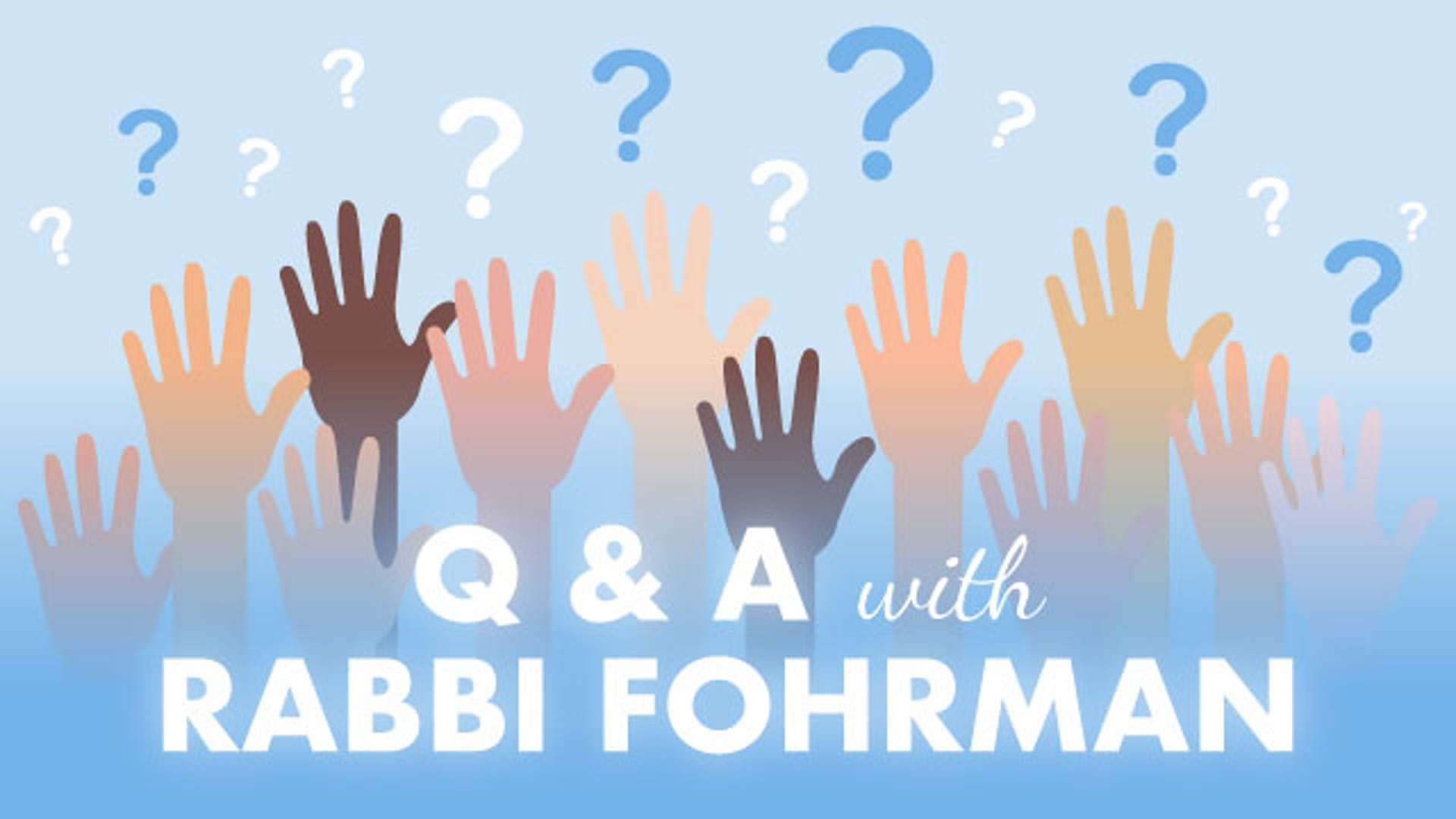 Q & A with Rabbi Fohrman