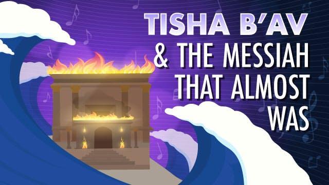 Tisha B'av & The Messiah That Almost Was