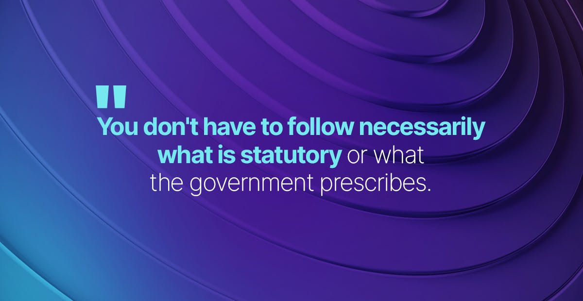 You don't have to follow necessarily what is statutory or what the government prescribes.