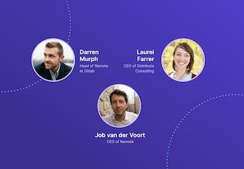 Darren Murph, Laurel Farrer, and Job van der Voort share their expertise on building a remote-first business