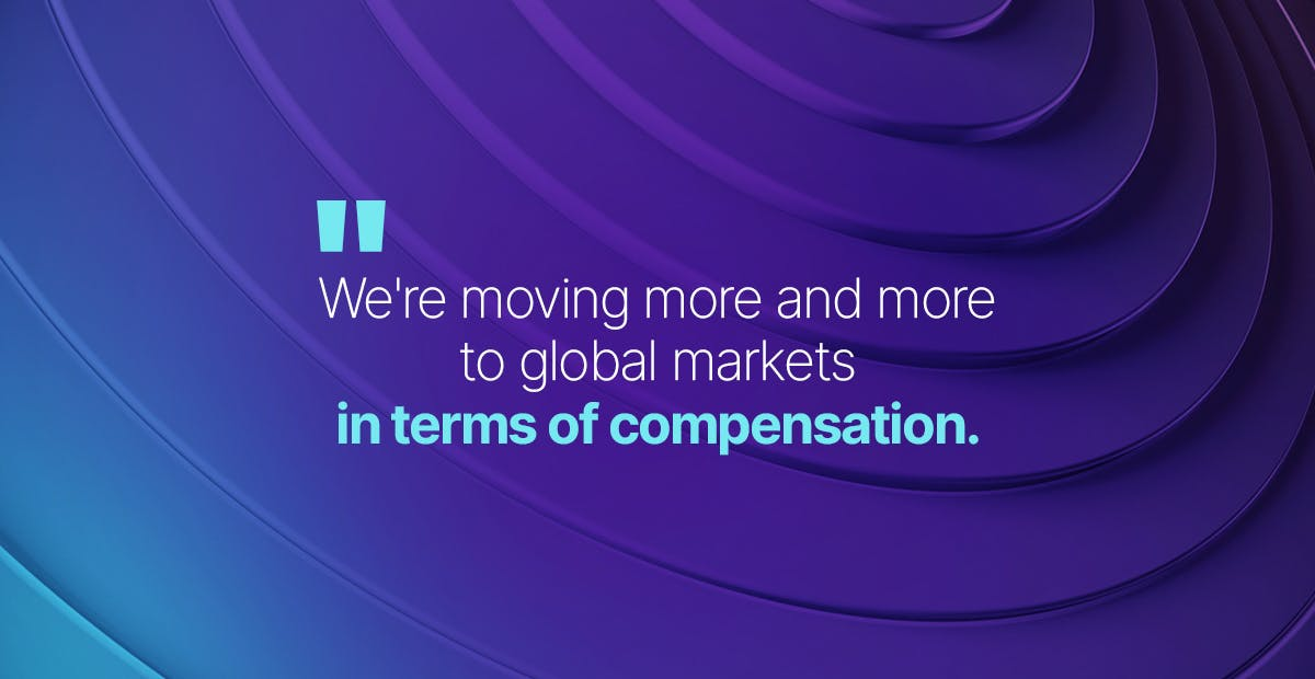 We're moving more and more to global markets in terms of compensation