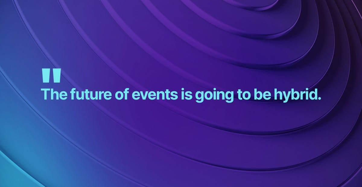 The future of events is going to be hybrid.