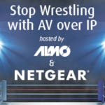 Stop Wrestling With AV over IP: ALMO & NETGEAR – The Ultimate Tag Team