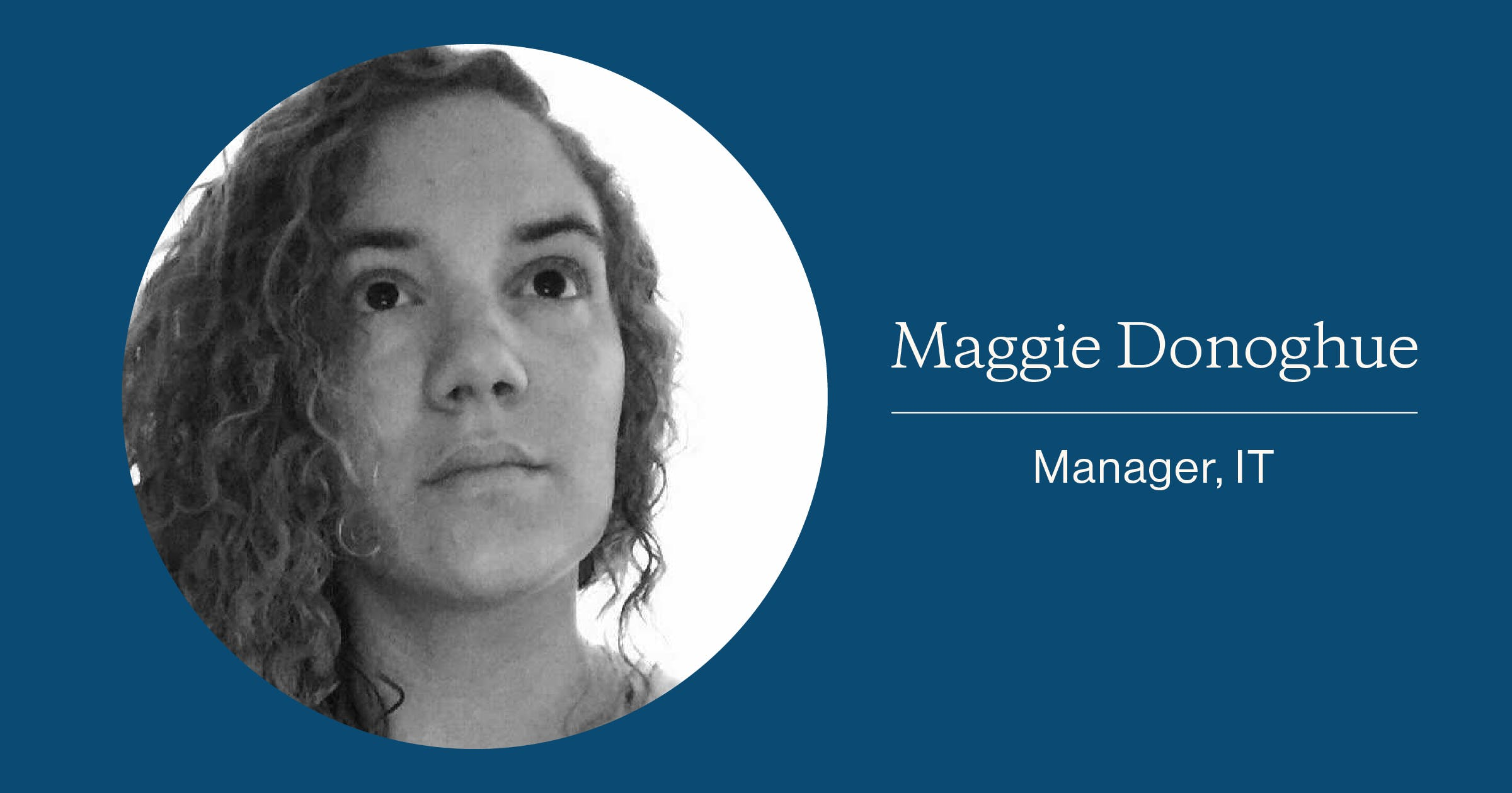 Maggie Donoghue, IT Manager