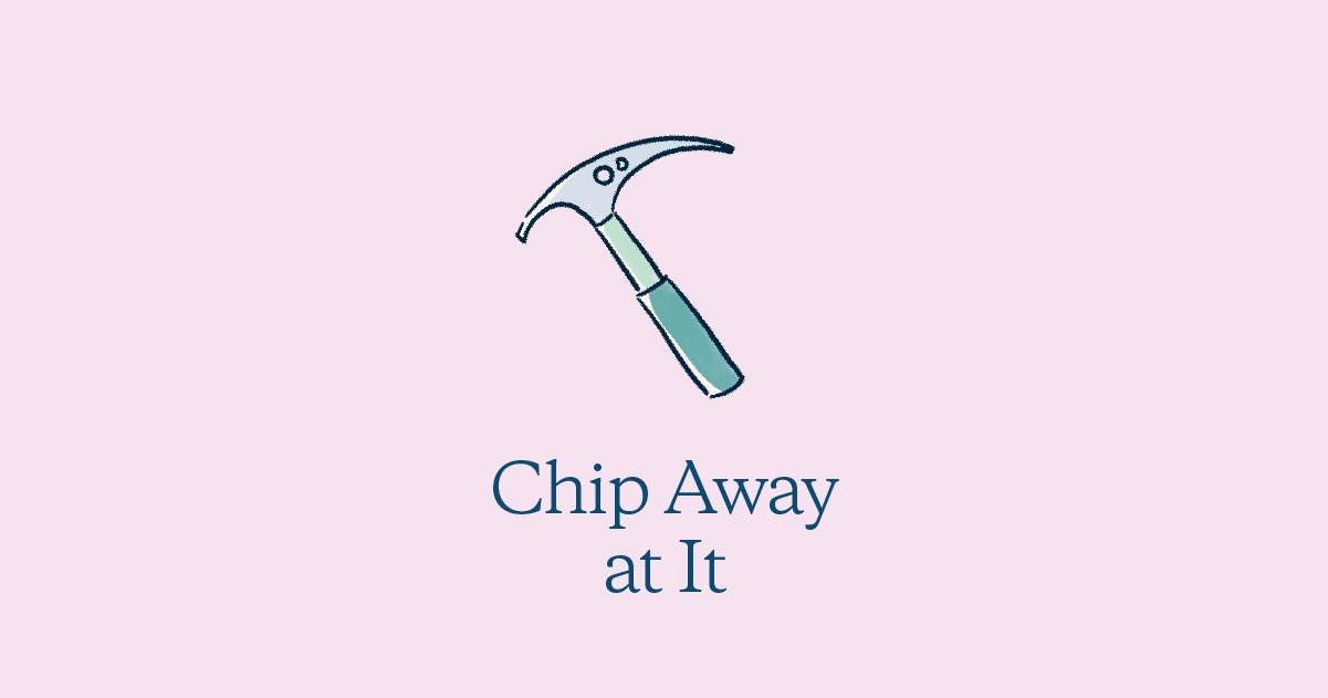 Chip Away at It