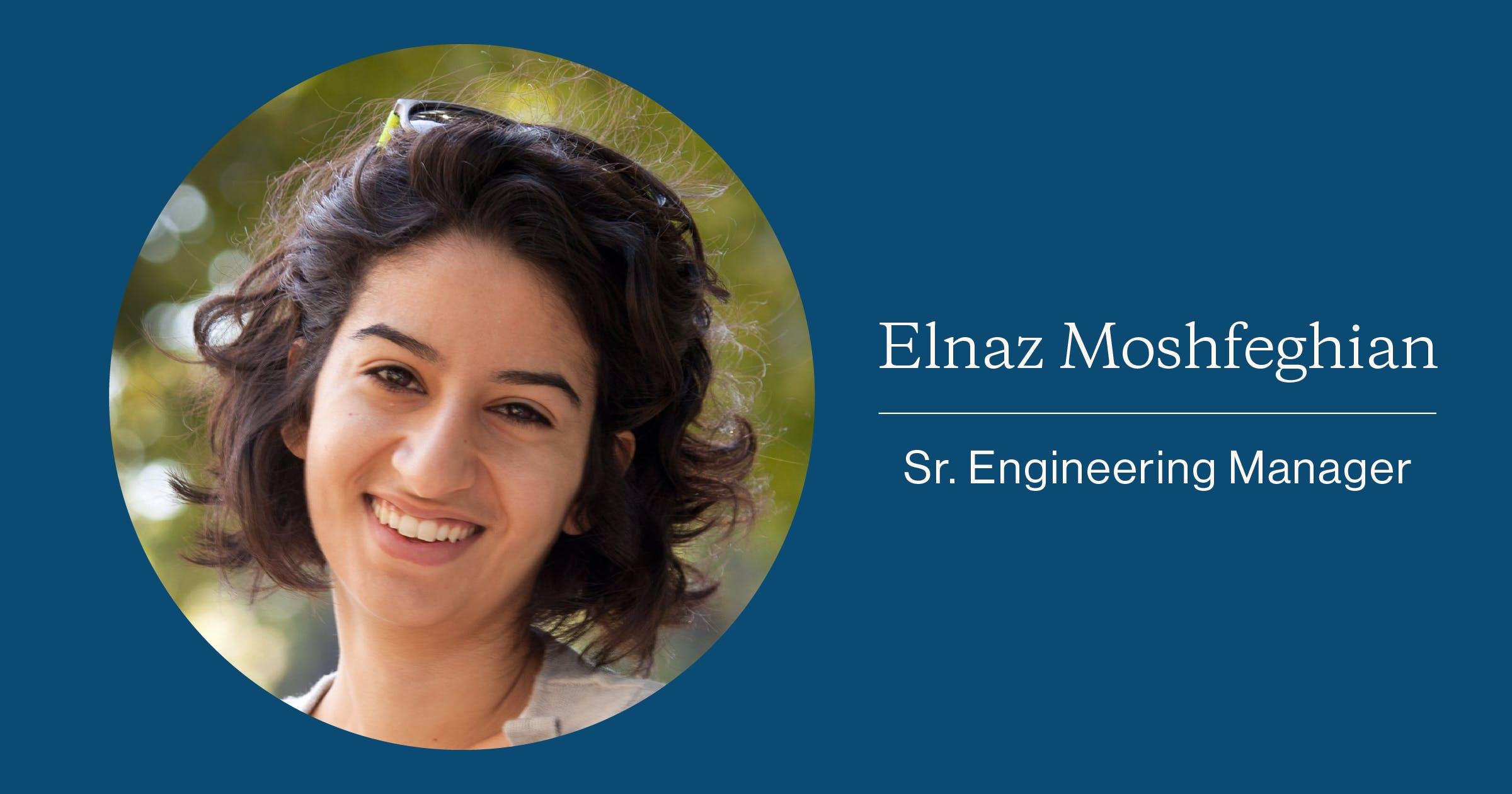 Elnaz Moshfeghihan, Senior Engineering Manager