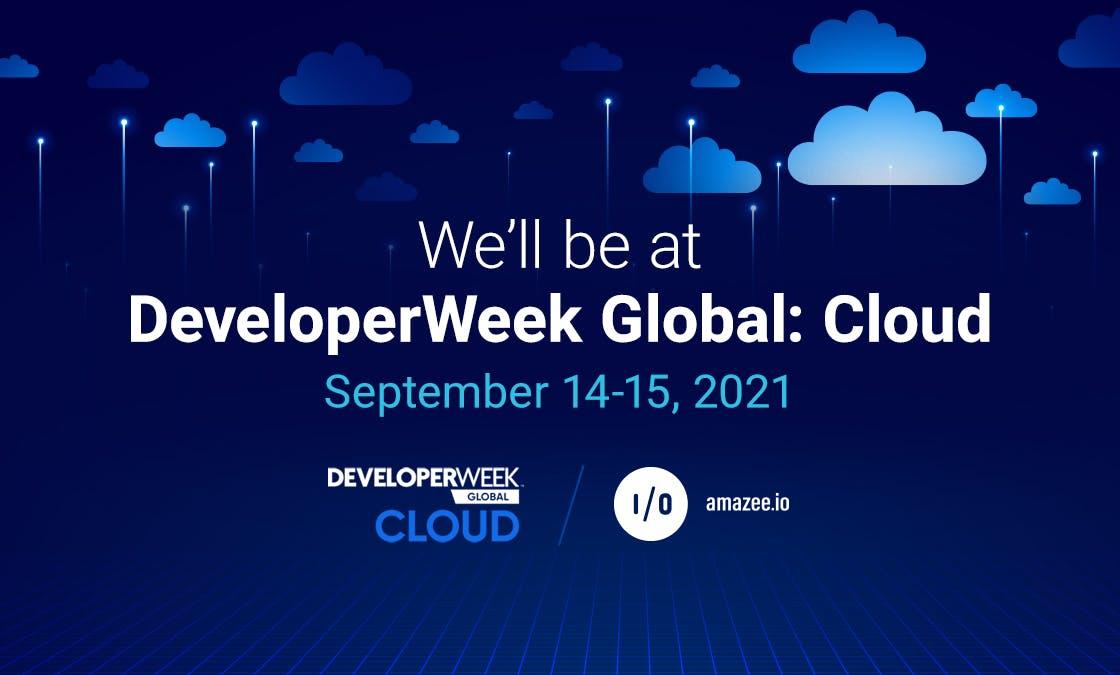 We'll be at DeveloperWeek Global: Cloud. September 14-15, 2021