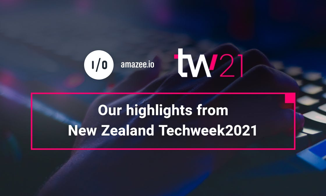 amazee.io  – Our highlights from New Zealand Techweek2021