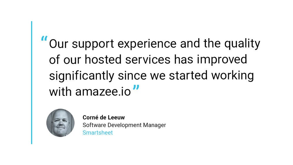 """Our support experience and the quality of our hosted services has improved significantly since we started working with amazee.io.""- Corné de Leeuw, Software Development Manager at Smartsheet"