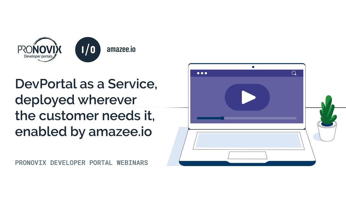 Pronovix. amazee.io. DevPortal as a Service, deployed wherever the customer needs it, enabled by amazee.io