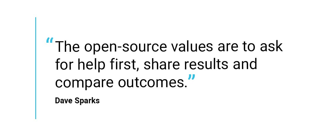 """The open-source values are to ask for help first, share results and compare outcomes.""- Dave Sparks"