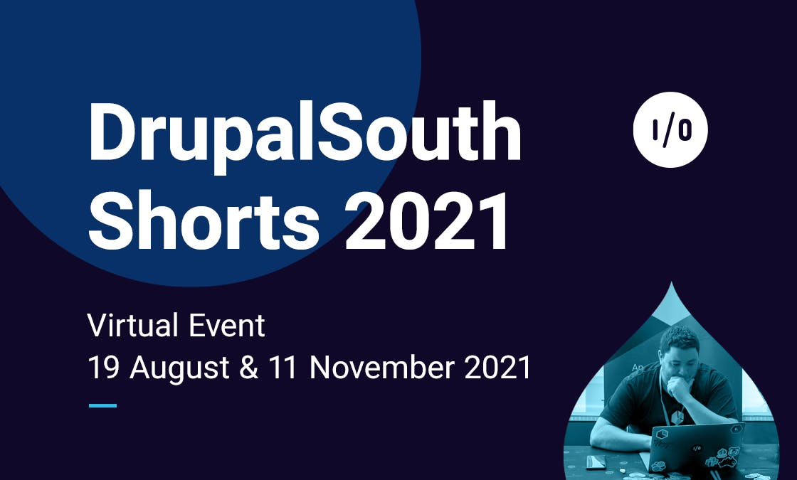 DrupalSouth Shorts 2021. Virtual Event: 19 August & 11 November 2021
