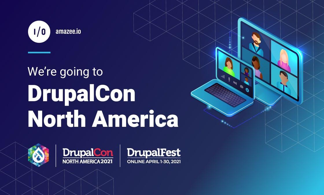 amazee.io - We're going to DrupalCon NorthAmerica. DrupalCon North America 2021. DrupalFest - Online April 1-30, 2021