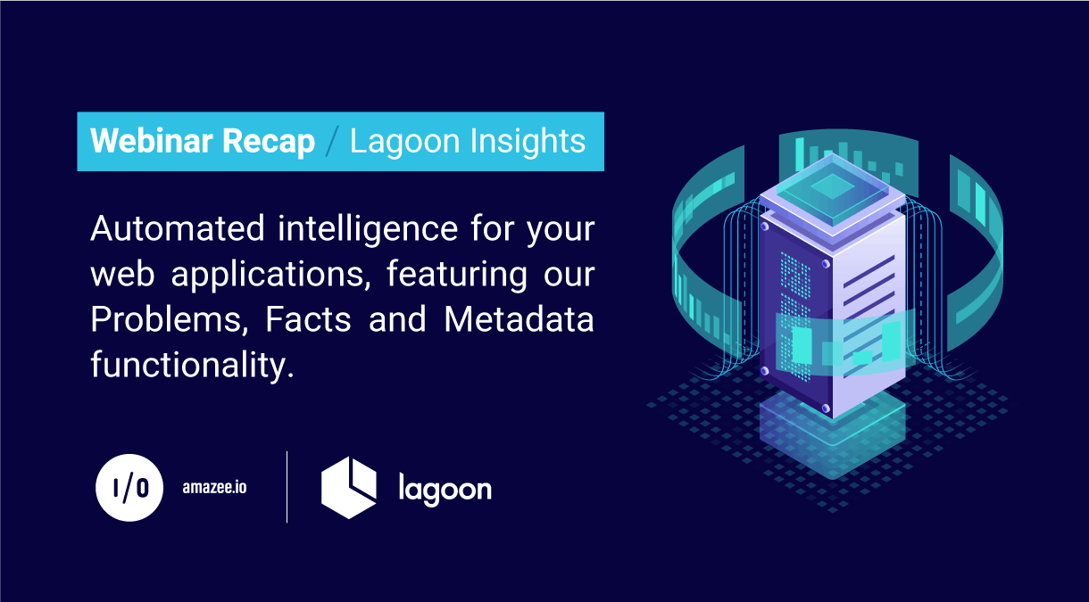 Recap about the Lagoon Insights Webinar with Toby Bellwood of amazee.io and Blaize Kaye of Amazee Labs.