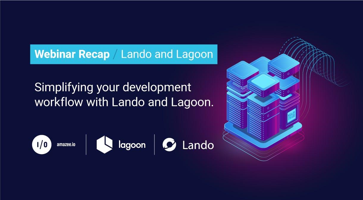 Webinar Recap –Lando and Lagoon: Simplying your development workflow with Lando and Lagoon
