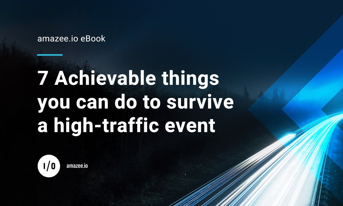 amazee.io eBook - 7 Achievable things you can do to survive a high-traffic event.