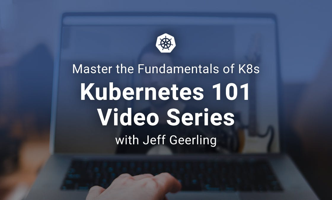 Master the Fundamentals of K8s: Kubernetes 101 Video Series with Jeff Geerling, on a computer screen, with a hand clicking on the trackpad.