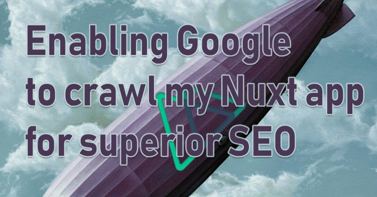 Enabling Google to crawl my Nuxt app for superior SEO