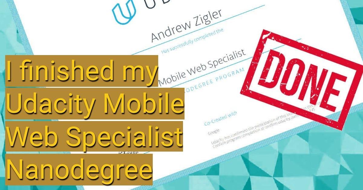 I finished my Udacity Mobile Web Specialist Nanodegree