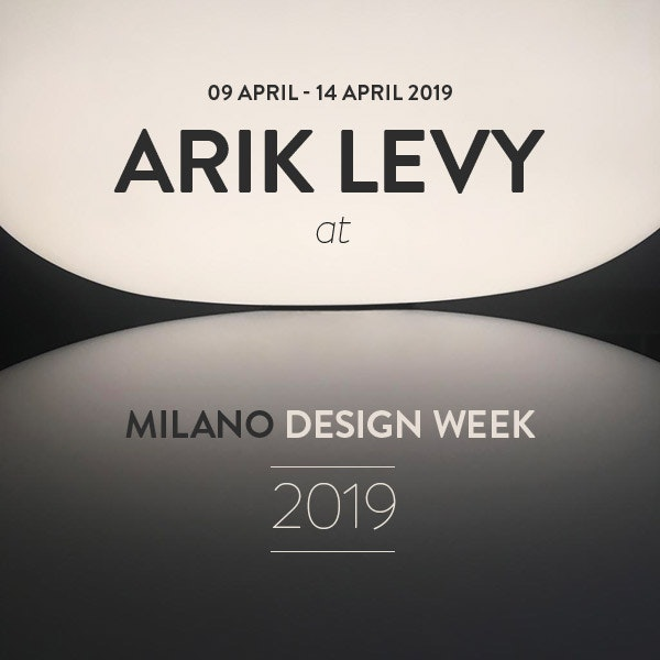 ARIK LEVY at MILANO DESIGN WEEK 2019