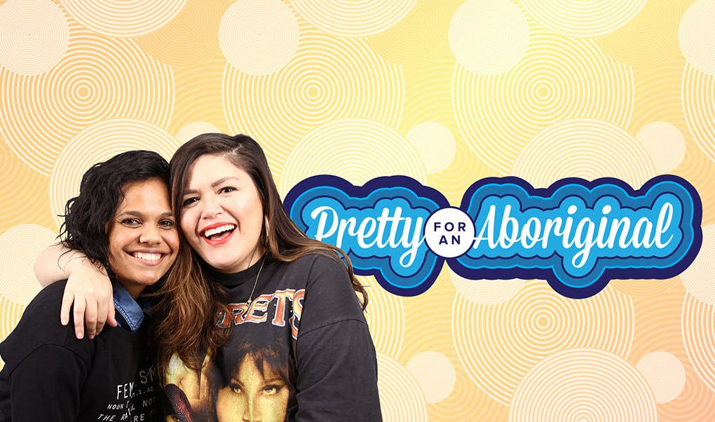 """""""Pretty For An Aboriginal"""" is the podcast you need"""