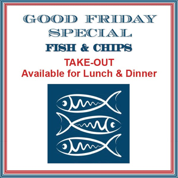 Good Friday Fish & Chips Take-Out Special