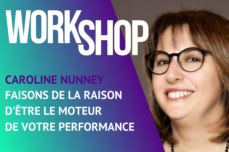 Workshop BeeMyDesk - Caroline Nunney - Faisons de la Raison d'etre le moteur de votre perfomance