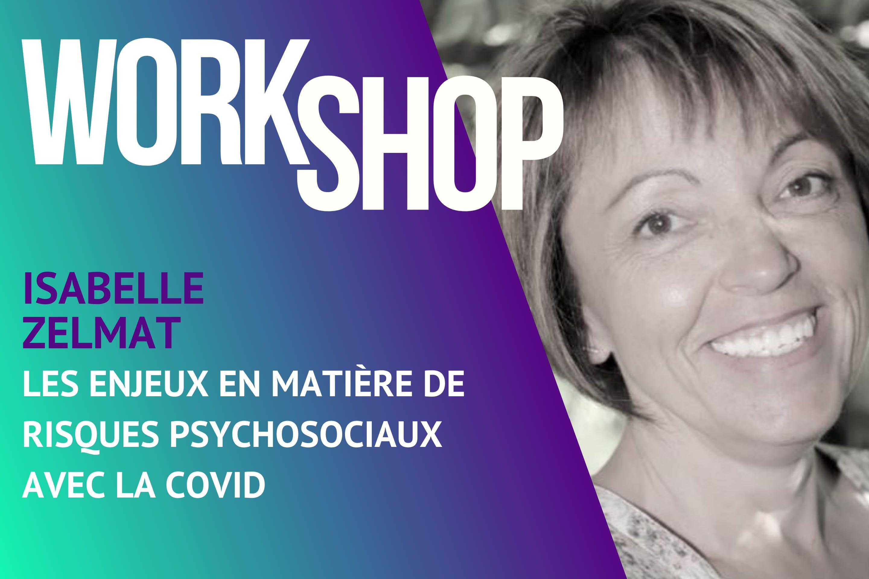Workshop BeeMyDesk - Isabelle Zelmat - Les enjeux en matière de risques psychosociaux avec la Covid