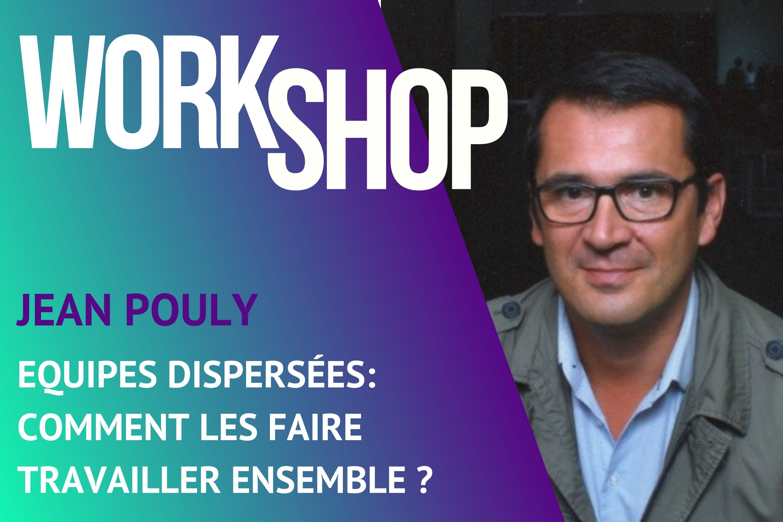 Workshop BeeMyDesk Jean Pouly - Trouver de la performance dans votre organisation avec des équipes dispersées