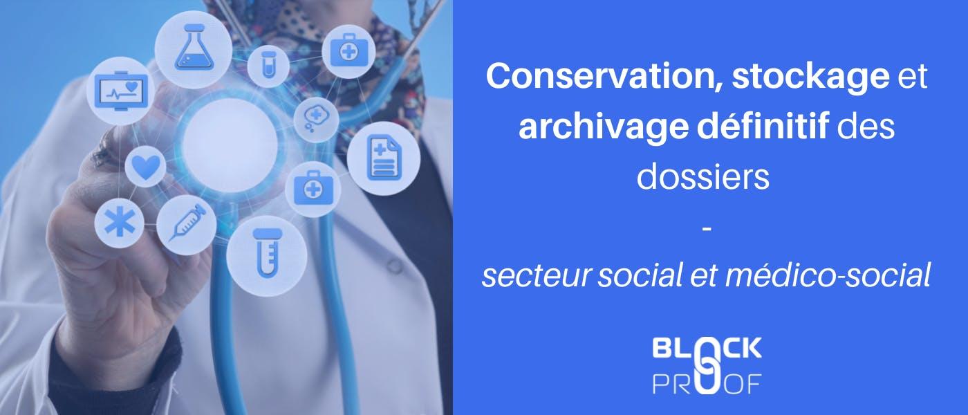Conservation, stockage et archivage définitif des dossiers secteur social médico-social
