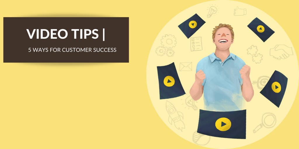 5 Ways You Can Use Video for Customer Success