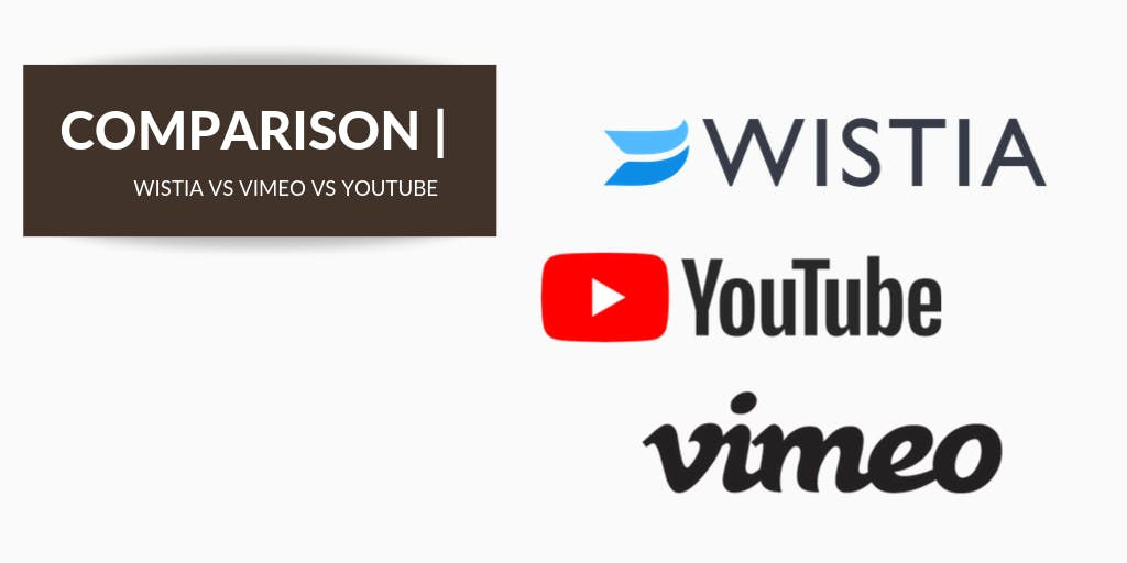Wistia vs. Vimeo vs. Youtube [2019 Updated] - which video hosting should you choose?