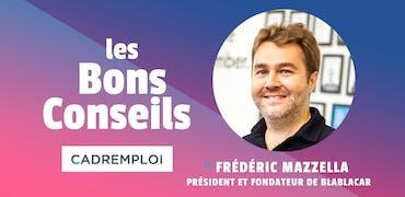 """Les Bons Conseils de Frédéric Mazzella, Président et fondateur Blablacar : """"Il faut une culture apprenante, bienveillante"""""""