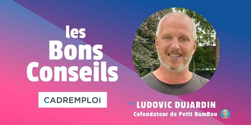 """Ludovic Dujardin, co-fondateur de Petit BamBou """"Prenez le temps du discernement entre ce qui est essentiel et accessoire..."""""""