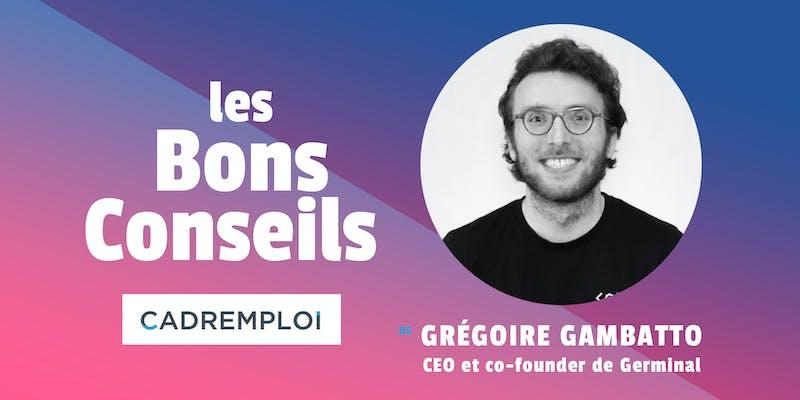 """Grégoire Gambatto, CEO et co-founder de Germinal: """"Allez chercher le leader qui est en vous..."""""""