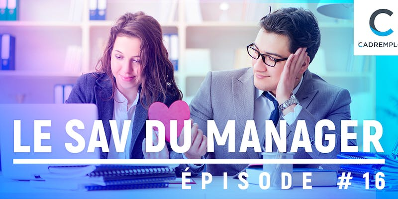 SAV du manager #16 : Love story entre mes collaborateurs, comment gérer ?