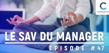SAV du manager #47 : Méditer pour mieux manager