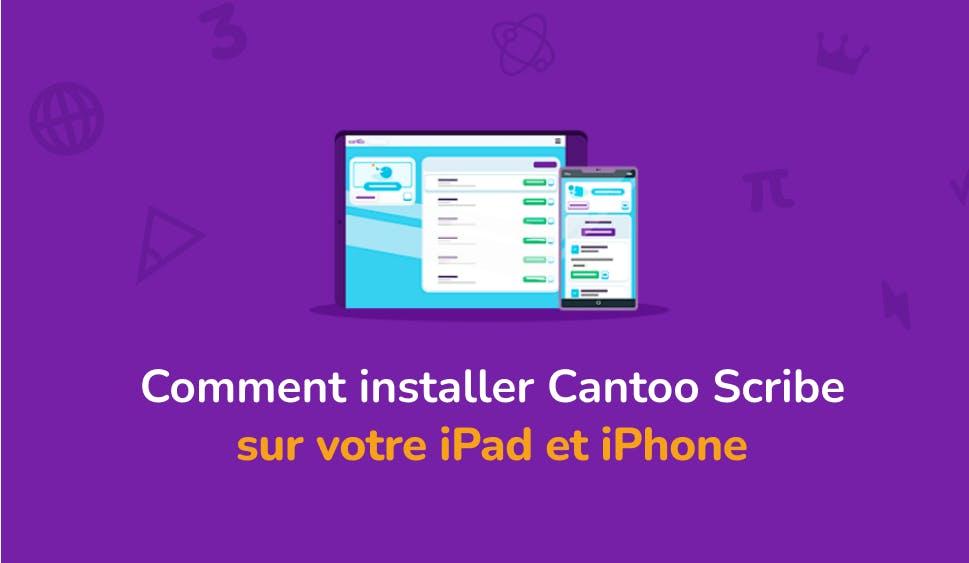 Comment installer Cantoo Scribe sur votre iPad et iPhone