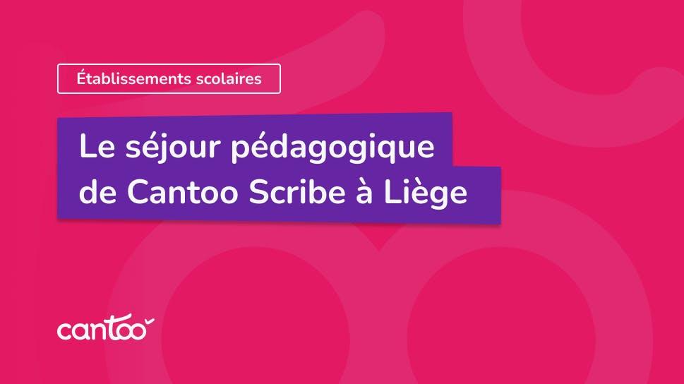 Le séjour pédagogique de Cantoo Scribe à Liège