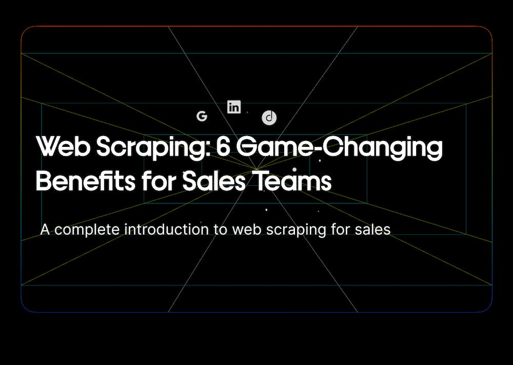 Web Scraping: 6 Game-Changing Benefits for Sales Teams