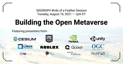 Building the Open Metaverse - SIGGRAPH 2021 A birds of a feather session featuring Cesium, Epic Games, NVIDIA, Unity, Roblox, OGC, and more.