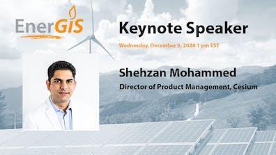 EnerGIS conference Keynote Speaker Shehzan Mohammed, Director of Product Management, Cesium.  Wednesday, December 9, 2020, 1 pm EST.
